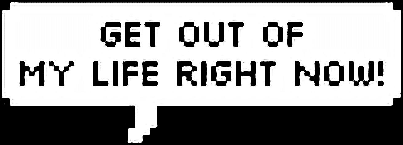 #Getyoutofmyliferightnow #speechbubble